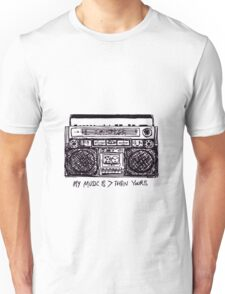 My Music is > Than Yours Unisex T-Shirt