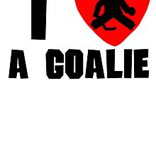 I Heart A Hockey Goalie by kwg2200