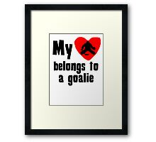 My Heart Belongs To A Goalie Framed Print