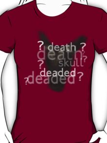 Death, Skull, Deaded???? T-Shirt