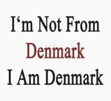 I'm Not From Denmark I Am Denmark  by supernova23