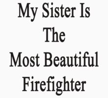 My Sister Is The Most Beautiful Firefighter  by supernova23