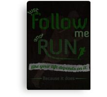 Just Follow Me and Run Canvas Print