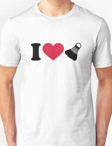 I love Badminton shuttlecock Unisex T-Shirt