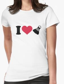 I love Badminton shuttlecock Womens Fitted T-Shirt