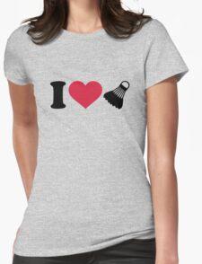 I love Badminton shuttlecock Womens Fitted T-Shirt