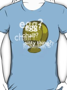 Egg? Chair? Sitty thing?  T-Shirt
