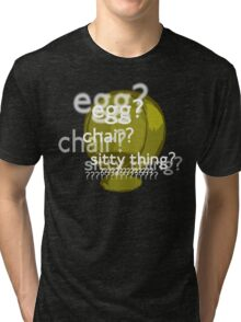 Egg? Chair? Sitty thing?  Tri-blend T-Shirt