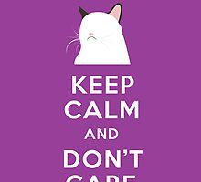 Keep Calm and Don't Care by Caitlyn Nichols