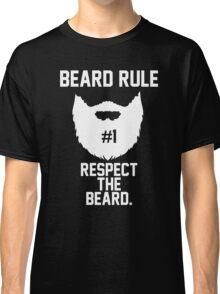 Beard Rule #1 Respect the Beard Classic T-Shirt