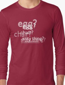 Egg? Chair? Sitty thing?  (w/o background image) Long Sleeve T-Shirt