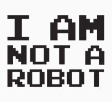 I Am Not A Robot by BrightDesign