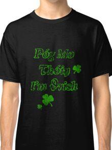 Póg mo thóin I'm Irish Classic T-Shirt