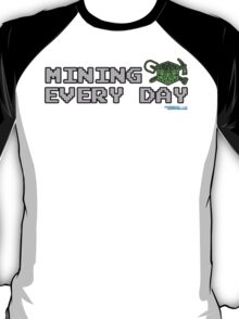 Mining Every Day T-Shirt
