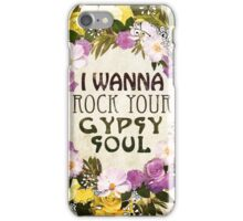 I Wanna Rock Your Gypsy Soul iPhone Case/Skin
