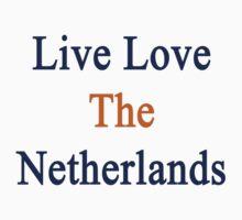 Live Love The Netherlands  by supernova23