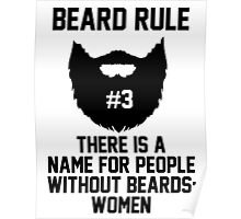 Beard Rule #3 There's A Name For People Without Beards: Women Poster
