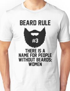 Beard Rule #3 There's A Name For People Without Beards: Women Unisex T-Shirt