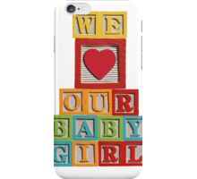 We Love Our Baby Girl! iPhone Case/Skin