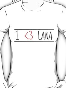 I Love Lana T-Shirt