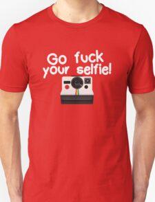 Go fuck your selfie! Unisex T-Shirt