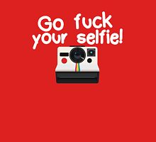 Go fuck your selfie! Unisex T-Shirt