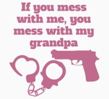 If You Mess With Me You Mess With My Grandpa Kids Tee