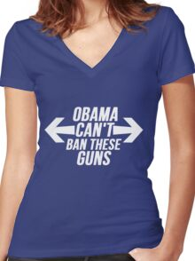 Obama Can't Ban These Guns Women's Fitted V-Neck T-Shirt