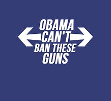 Obama Can't Ban These Guns Unisex T-Shirt