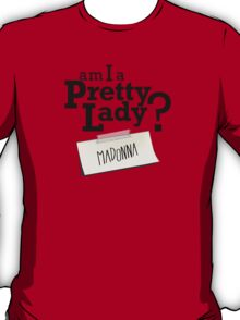 Am I a pretty lady? T-Shirt