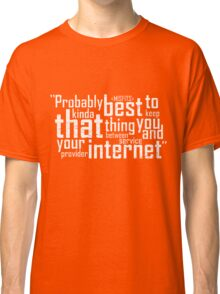 Your Internet Service Provider! Classic T-Shirt
