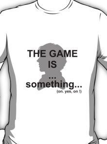 The game is... something. T-Shirt