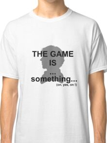 The game is... something. Classic T-Shirt