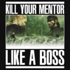 Kill Your Mentor... LIKE A BOSS by Phox