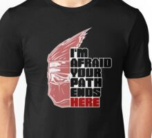 I'm afraid your path ends here Unisex T-Shirt
