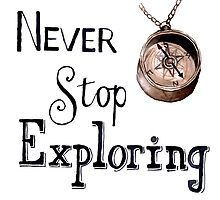 Never stop exploring  by bridgetdav
