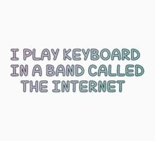 I play keyboard in a band called the Internet by Hstylesarmy