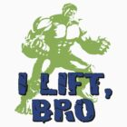 Hulk - I LIFT, BRO by poorlydesigns