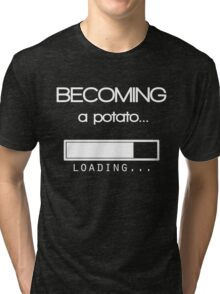 Becoming a potato Tri-blend T-Shirt