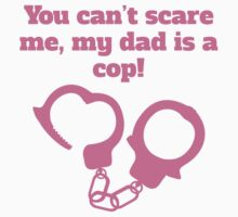 You Can't Scare Me My Dad Is A Cop One Piece - Short Sleeve