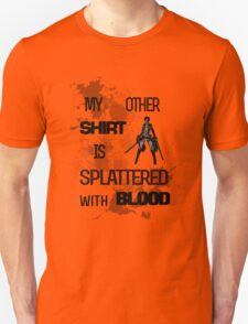 My Other Shirt is Splattered with Blood T-Shirt