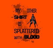 My Other Shirt is Splattered with Blood Unisex T-Shirt