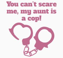 You Can't Scare Me My Aunt Is A Cop Baby Tee