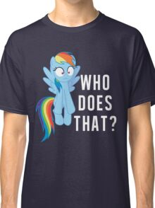 Who does that? Rainbow Dash Classic T-Shirt