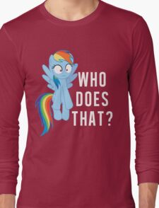 Who does that? Rainbow Dash Long Sleeve T-Shirt