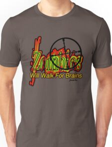 Zombies! - Will Walk For Brains!!! Unisex T-Shirt