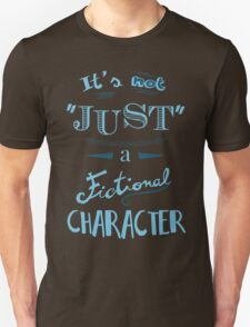 it's not ''just'' a fictional character Unisex T-Shirt