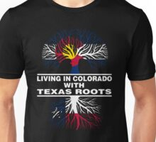 LIVING IN COLORADO WITH TEXAS ROOTS Unisex T-Shirt