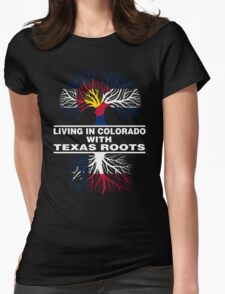 LIVING IN COLORADO WITH TEXAS ROOTS Womens Fitted T-Shirt