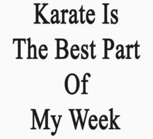 Karate Is The Best Part Of My Week  by supernova23